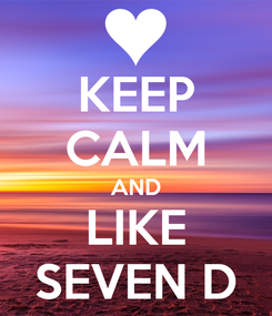 Poster: KEEP CALM AND LIKE SEVEN D