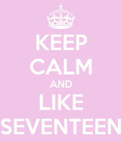 Poster: KEEP CALM AND LIKE SEVENTEEN