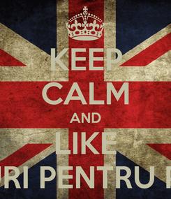 Poster: KEEP CALM AND LIKE SFATURI PENTRU PAGINI