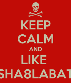 Poster: KEEP CALM AND LIKE  SHA8LABAT