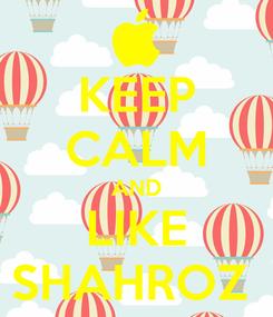 Poster: KEEP CALM AND LIKE SHAHROZ