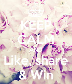 Poster: KEEP CALM AND Like, share & Win