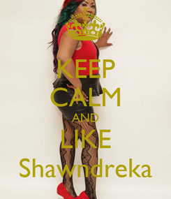 Poster: KEEP CALM AND LIKE Shawndreka