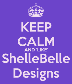 Poster: KEEP CALM AND 'LIKE' ShelleBelle Designs