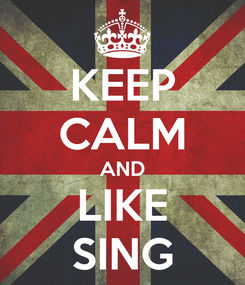 Poster: KEEP CALM AND LIKE SING