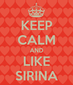 Poster: KEEP CALM AND LIKE SIRINA