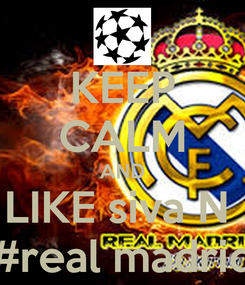 Poster: KEEP CALM AND LIKE siva N  #real madrid