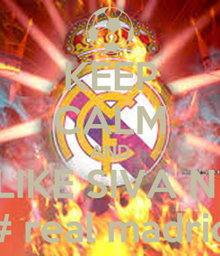 Poster: KEEP CALM AND LIKE SIVA N  # real madrid