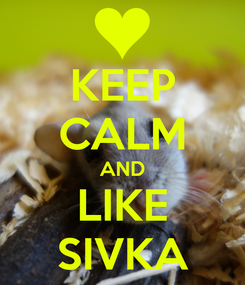 Poster: KEEP CALM AND LIKE SIVKA