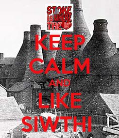 Poster: KEEP CALM AND LIKE SIWTHI