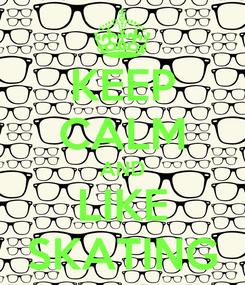 Poster: KEEP CALM AND LIKE SKATING