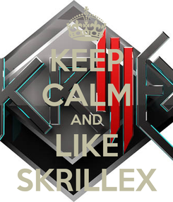 Poster: KEEP CALM AND LIKE SKRILLEX