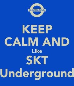 Poster: KEEP CALM AND Like SKT Underground