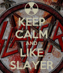 Poster: KEEP CALM AND LIKE SLAYER