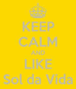 Poster: KEEP CALM AND LIKE Sol da Vida