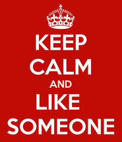Poster: KEEP CALM AND LIKE  SOMEONE