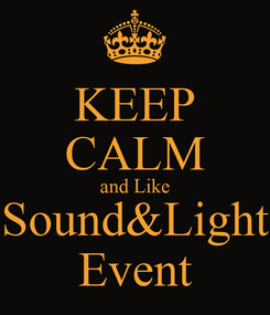 Poster: KEEP CALM and Like Sound&Light Event