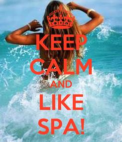 Poster: KEEP CALM AND LIKE SPA!