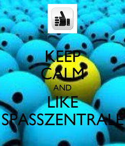 Poster: KEEP CALM AND LIKE SPASSZENTRALE