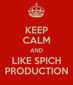 Poster: KEEP CALM AND LIKE SPICH PRODUCTION