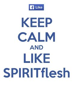Poster: KEEP CALM AND LIKE SPIRITflesh