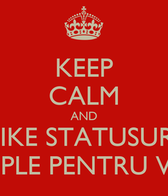 Poster: KEEP CALM AND LIKE STATUSURI SIMPLE PENTRU VOII