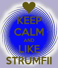 Poster: KEEP CALM AND LIKE STRUMFII