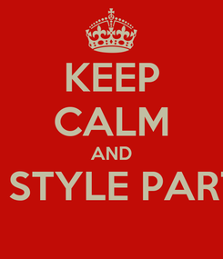 Poster: KEEP CALM AND LIKE STYLE PARTIES!