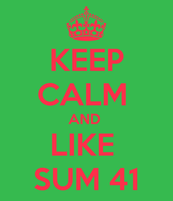 Poster: KEEP CALM  AND  LIKE  SUM 41