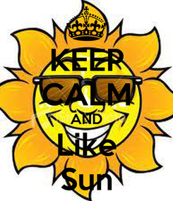 Poster: KEEP CALM AND Like Sun