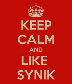 Poster: KEEP CALM AND LIKE  SYNIK