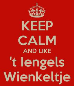 Poster: KEEP CALM AND LIKE 't Iengels Wienkeltje