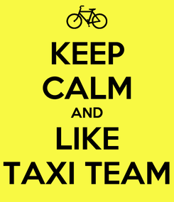 Poster: KEEP CALM AND LIKE TAXI TEAM