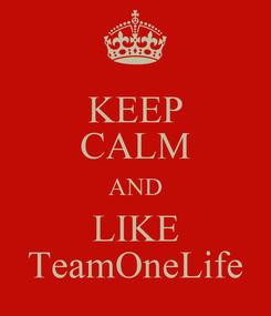 Poster: KEEP CALM AND LIKE TeamOneLife