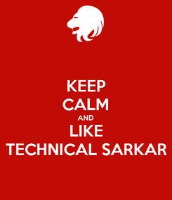 Poster: KEEP CALM AND LIKE TECHNICAL SARKAR