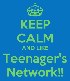 Poster: KEEP CALM AND LIKE Teenager's Network!!