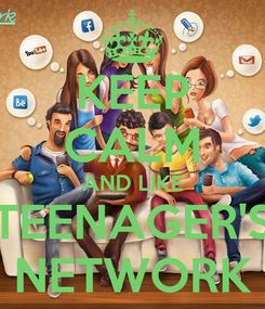 Poster: KEEP CALM AND LIKE TEENAGER'S NETWORK