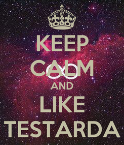 Poster: KEEP CALM AND LIKE TESTARDA
