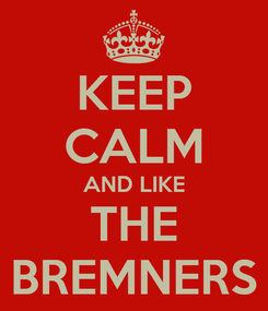 Poster: KEEP CALM AND LIKE THE BREMNERS