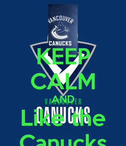 Poster: KEEP CALM AND Like the Canucks