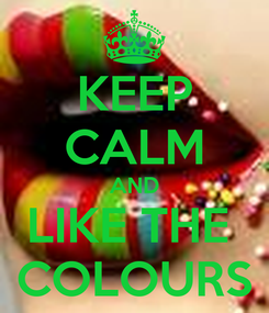 Poster: KEEP CALM AND LIKE THE  COLOURS