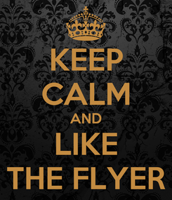 Poster: KEEP CALM AND LIKE THE FLYER