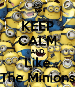 Poster: KEEP CALM AND Like The Minions