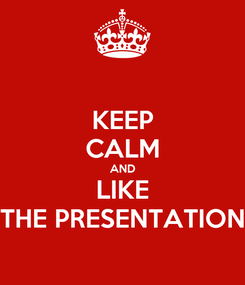 Poster: KEEP CALM AND LIKE THE PRESENTATION