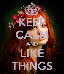 Poster: KEEP CALM AND LIKE THINGS