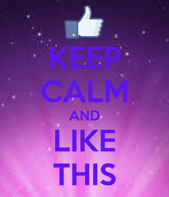 Poster: KEEP CALM AND LIKE THIS