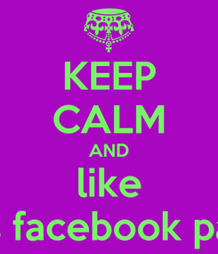 Poster: KEEP CALM AND like this facebook page