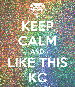 Poster: KEEP CALM AND LIKE THIS KC