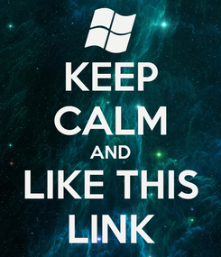 Poster: KEEP CALM AND LIKE THIS LINK