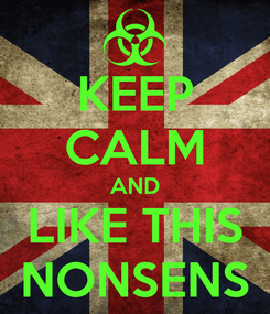 Poster: KEEP CALM AND LIKE THIS NONSENS
